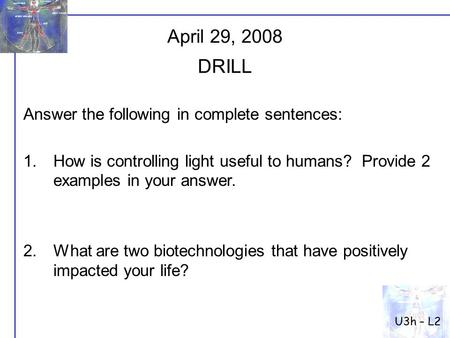 Answer the following in complete sentences: 1.How is controlling light useful to humans? Provide 2 examples in your answer. 2.What are two biotechnologies.