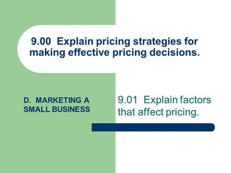 9.01 Explain factors that affect pricing.