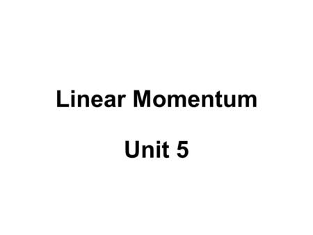 Linear Momentum Unit 5. Lesson 1 : Linear Momentum and Its Conservation F 21 + F 12 = 0 (Newton's Third Law) m 1 a 1 + m 2 a 2 = 0 (Newton's Second Law)