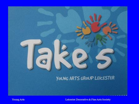 Young ArtsLeicester Decorative & Fine Arts Society.