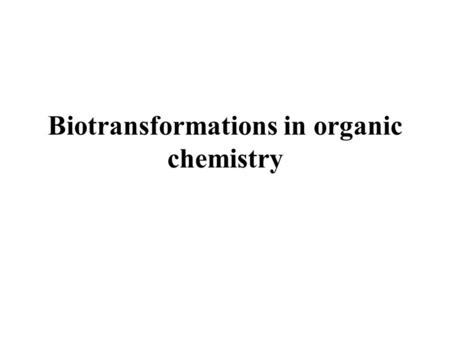 Biotransformations in organic chemistry. History of biotransformations wine and beer fermentation6000 B.C. Summer, Babylon bread4000 B. C. Egypt Industrial.