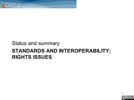 STANDARDS AND INTEROPERABILITY; RIGHTS ISSUES Status and summary 1.