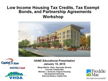 Low Income Housing Tax Credits, Tax Exempt Bonds, and Partnership Agreements Workshop HAND Educational Presentation January 15, 2015 Margo BeVier. Stern,