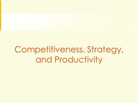 Competitiveness, Strategy, and Productivity. Competitiveness: How effectively an organization meets the wants and needs of customers relative to others.