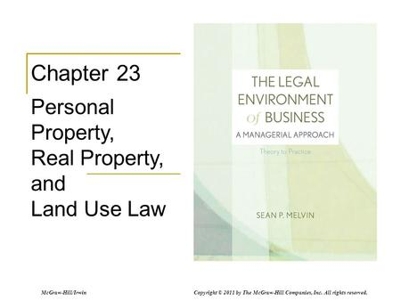 McGraw-Hill/Irwin Copyright © 2011 by The McGraw-Hill Companies, Inc. All rights reserved. Chapter 23 Personal Property, Real Property, and Land Use Law.