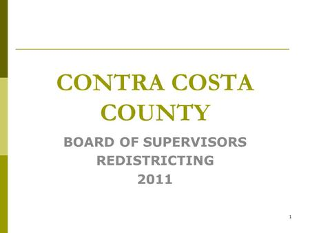 1 CONTRA COSTA COUNTY BOARD OF SUPERVISORS REDISTRICTING 2011.