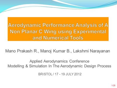 Introduction Aerodynamic Performance Analysis of A Non Planar C Wing using Experimental and Numerical Tools Mano Prakash R., Manoj Kumar B., Lakshmi Narayanan.