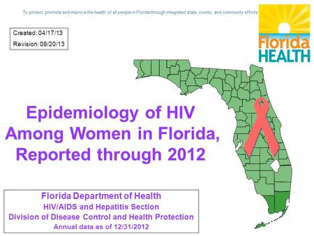 Epidemiology of HIV Among Women in Florida, Reported through 2012 Florida Department of Health HIV/AIDS and Hepatitis Section Division of Disease Control.