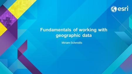 Fundamentals of working with geographic data Miriam Schmidts.