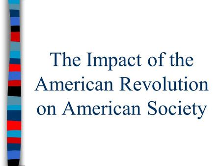 The Impact of the American Revolution on American Society.