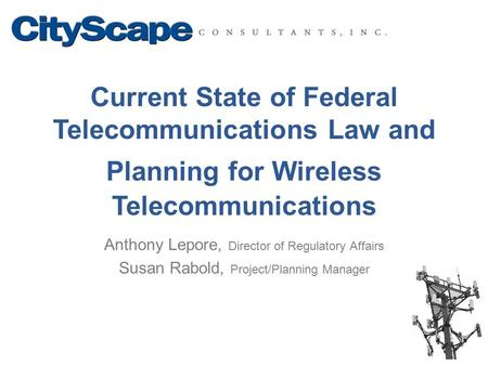 Current State of Federal Telecommunications Law and Planning for Wireless Telecommunications Anthony Lepore, Director of Regulatory Affairs Susan Rabold,