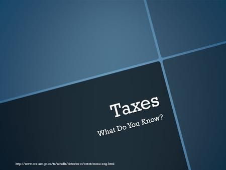 Taxes What Do You Know?