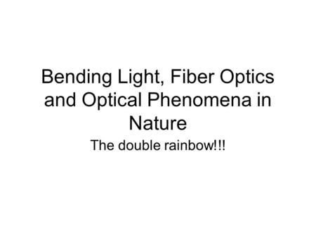Bending Light, Fiber Optics and Optical Phenomena in Nature The double rainbow!!!