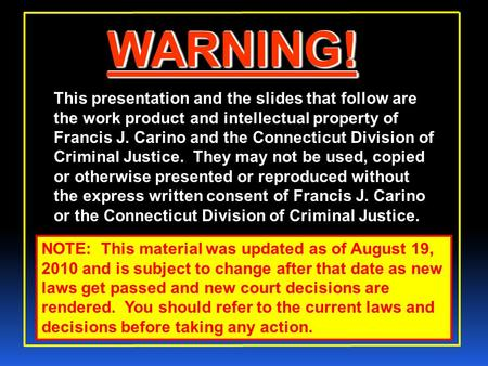 WARNING!WARNING! This presentation and the slides that follow are the work product and intellectual property of Francis J. Carino and the Connecticut Division.