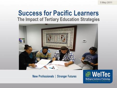 Success for Pacific Learners 5 May 2011 1 The Impact of Tertiary Education Strategies.