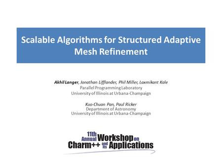 Scalable Algorithms for Structured Adaptive Mesh Refinement Akhil Langer, Jonathan Lifflander, Phil Miller, Laxmikant Kale Parallel Programming Laboratory.