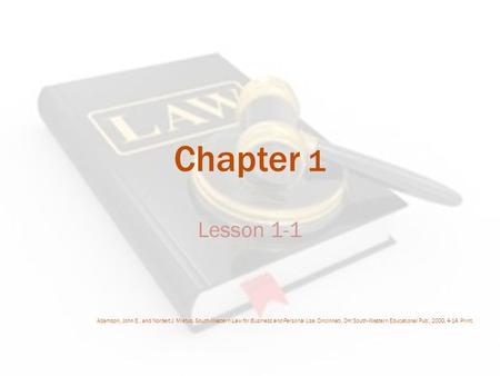 Chapter 1 Lesson 1-1 Adamson, John E., and Norbert J. Mietus. South-Western Law for Business and Personal Use. Cincinnati, OH: South-Western Educational.