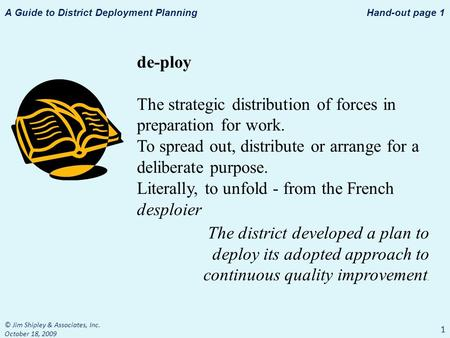 A Guide to District Deployment Planning 1 de-ploy The strategic distribution of forces in preparation for work. To spread out, distribute or arrange for.
