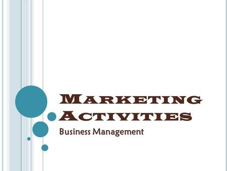 M ARKETING A CTIVITIES Business Management. O BJECTIVES  Explain the role of marketing in the economy.  Determine various applications of marketing.