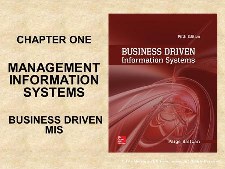 © The McGraw-Hill Companies, All Rights Reserved CHAPTER ONE MANAGEMENT INFORMATION SYSTEMS BUSINESS DRIVEN MIS CHAPTER ONE MANAGEMENT INFORMATION SYSTEMS.