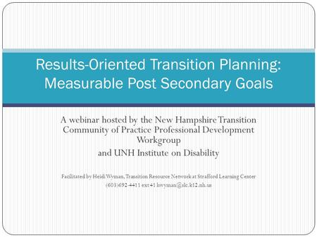 A webinar hosted by the New Hampshire Transition Community of Practice Professional Development Workgroup and UNH Institute on Disability Facilitated by.