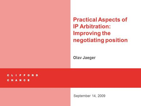 Practical Aspects of IP Arbitration: Improving the negotiating position Olav Jaeger September 14, 2009.