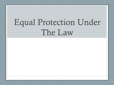 Equal Protection Under The Law. What is discrimination? General Meaning: Classify / Treat groups differently Some is inevitable (What are some examples.