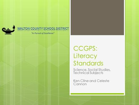 CCGPS: Literacy Standards Science, Social Studies, Technical Subjects Ken Cline and Celeste Cannon.