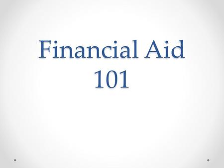 Financial Aid 101. SENIORS The time is NOW!! January 1 st is the first day to apply for financial aid for college or trade school Where to Find the FAFSA.