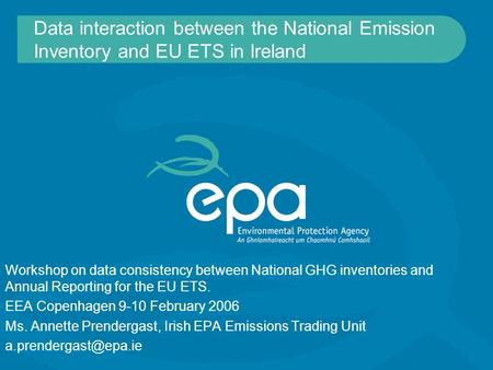 Data interaction between the National Emission Inventory and EU ETS in Ireland Workshop on data consistency between National GHG inventories and Annual.