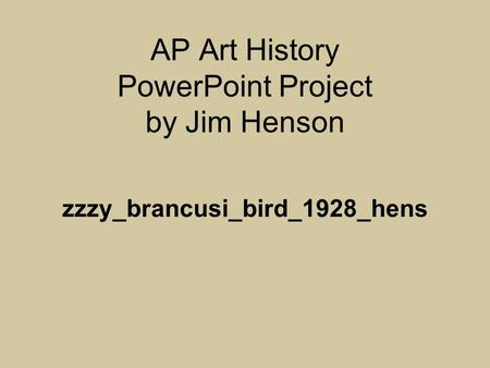 AP Art History PowerPoint Project by Jim Henson zzzy_brancusi_bird_1928_hens.