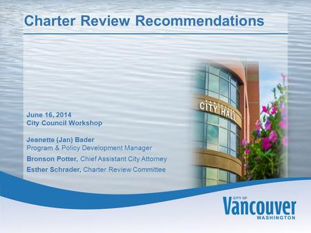 Charter Review Recommendations - 1 Presentation Title Subtitle (optional) Date Vancouver City Council Workshop/Public Hearing Staff, Title Charter Review.