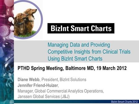 BizInt Smart Charts 2012 PTHD Spring Meeting, Baltimore MD, 19 March 2012 Diane Webb, President, BizInt Solutions Managing Data and Providing Competitive.