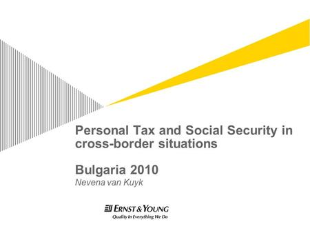 Personal Tax and Social Security in cross-border situations Bulgaria 2010 Nevena van Kuyk.