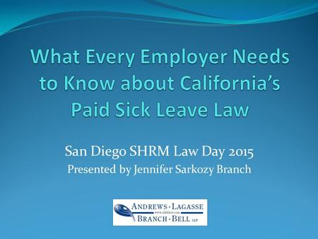 San Diego SHRM Law Day 2015 Presented by Jennifer Sarkozy Branch.