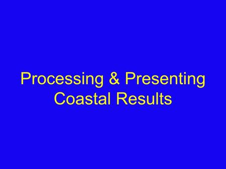 Processing & Presenting Coastal Results. Fieldsketching.