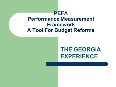 PEFA Performance Measurement Framework A Tool For Budget Reforms THE GEORGIA EXPERIENCE.