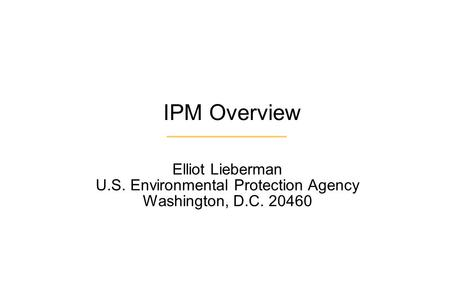 IPM Overview Elliot Lieberman U.S. Environmental Protection Agency Washington, D.C. 20460.