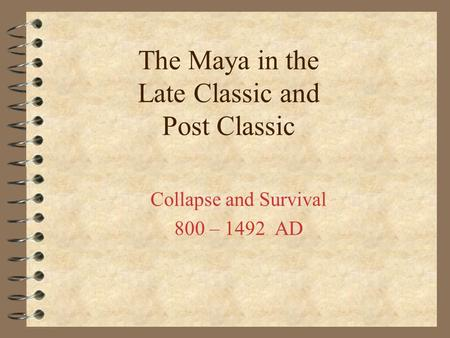 The Maya in the Late Classic and Post Classic