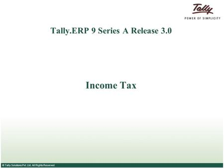 © Tally Solutions Pvt. Ltd. All Rights Reserved Tally.ERP 9 Series A Release 3.0 Income Tax.