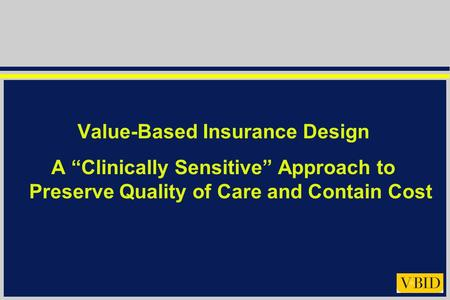 "Value-Based Insurance Design A ""Clinically Sensitive"" Approach to Preserve Quality of Care and Contain Cost."