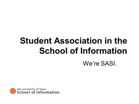 Student Association in the School of Information We're SASI.