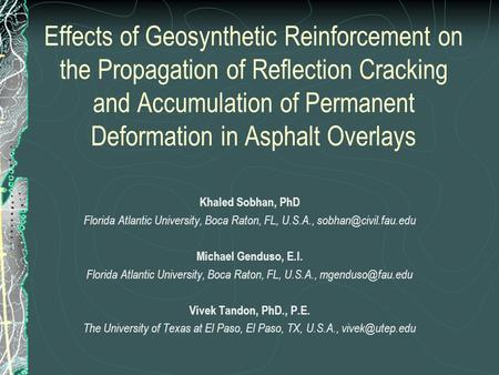 Effects of Geosynthetic Reinforcement on the Propagation of Reflection Cracking and Accumulation of Permanent Deformation in Asphalt Overlays Khaled Sobhan,
