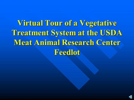 Virtual Tour of a Vegetative Treatment System at the USDA Meat Animal Research Center Feedlot.
