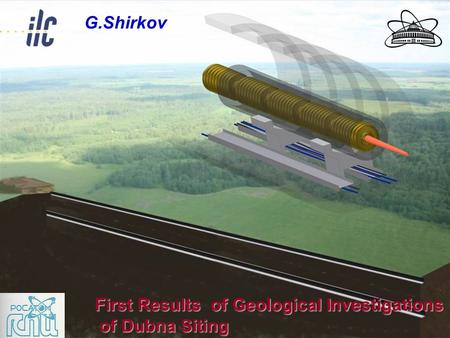 First Results of Geological Investigations of Dubna Siting of Dubna Siting G.Shirkov.