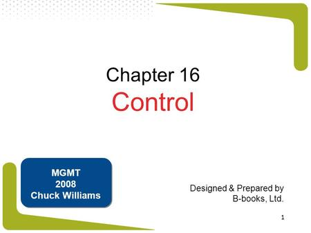1 Chapter 16 Control Designed & Prepared by B-books, Ltd. MGMT 2008 Chuck Williams.