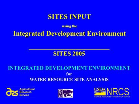 1 SITES INPUT using the Integrated Development Environment __________________________ SITES 2005 INTEGRATED DEVELOPMENT ENVIRONMENT for WATER RESOURCE.