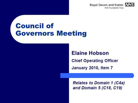 Council of Governors Meeting Elaine Hobson Chief Operating Officer January 2010, Item 7 Relates to Domain 1 (C4a) and Domain 5 (C18, C19)