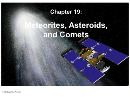 Meteorites, Asteroids, and Comets Chapter 19:. Throughout history, comets have been considered as portents of doom, even until very recently: Appearances.