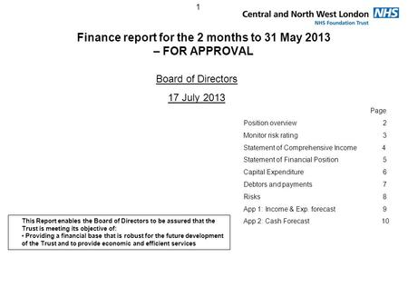1 Finance report for the 2 months to 31 May 2013 – FOR APPROVAL Board of Directors 17 July 2013 Page Position overview 2 Monitor risk rating 3 Statement.